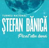 """Stefan Banica - turneu """"Picat din Luna"""""""